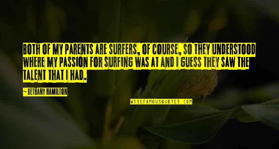 Passion And Talent Quotes By Bethany Hamilton: Both of my parents are surfers, of course,