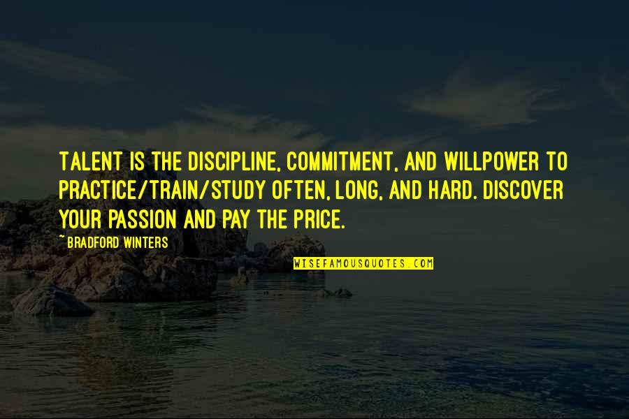 Passion And Talent Quotes By Bradford Winters: Talent is the discipline, commitment, and willpower to