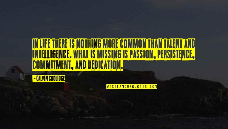 Passion And Talent Quotes By Calvin Coolidge: In life there is nothing more common than