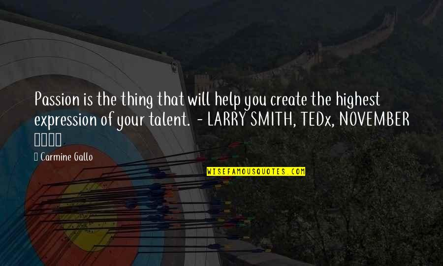 Passion And Talent Quotes By Carmine Gallo: Passion is the thing that will help you