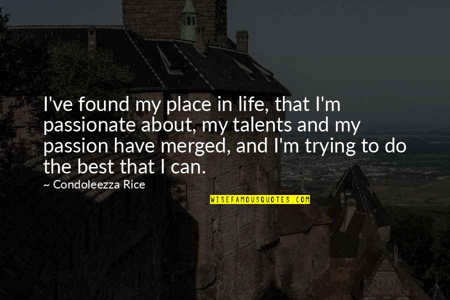 Passion And Talent Quotes By Condoleezza Rice: I've found my place in life, that I'm