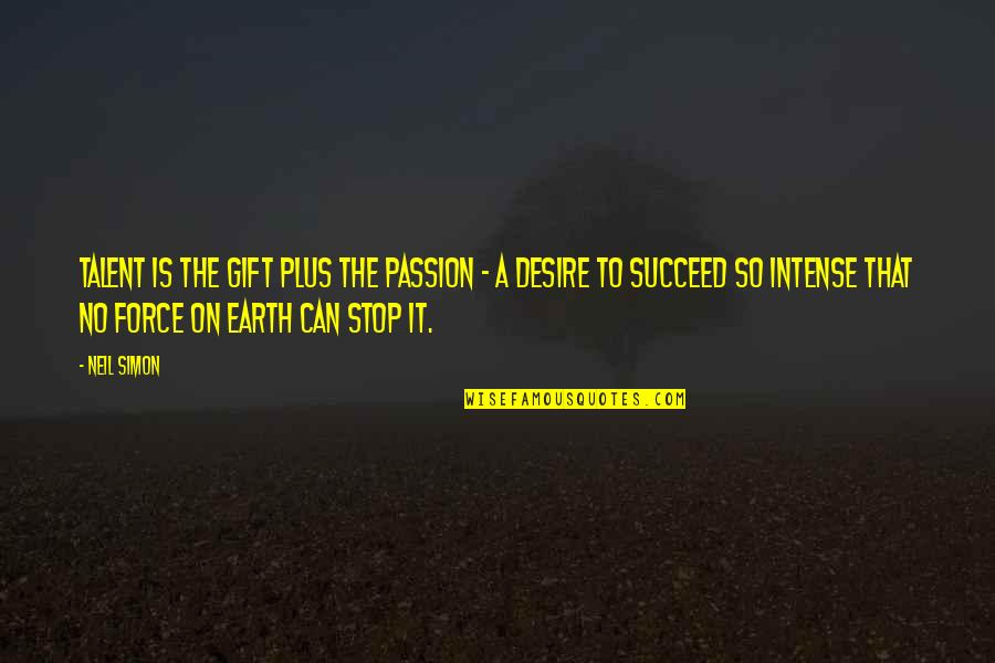 Passion And Talent Quotes By Neil Simon: Talent is the gift plus the passion -