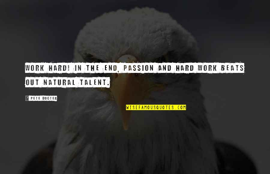 Passion And Talent Quotes By Pete Docter: Work hard! In the end, passion and hard