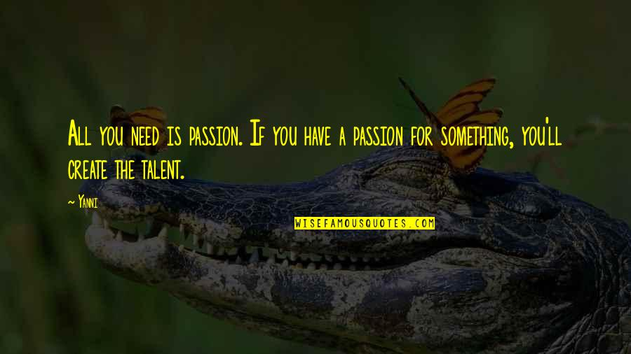 Passion And Talent Quotes By Yanni: All you need is passion. If you have