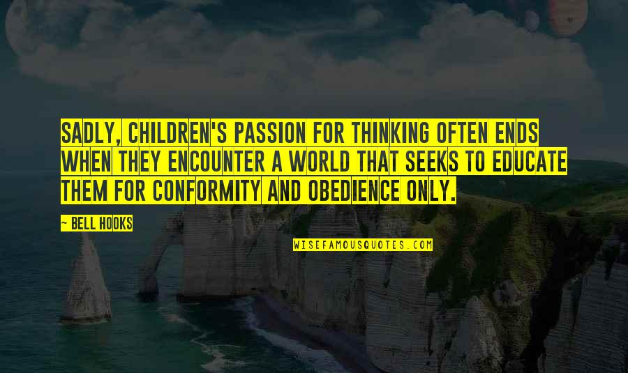 Passion For Learning Quotes By Bell Hooks: Sadly, children's passion for thinking often ends when