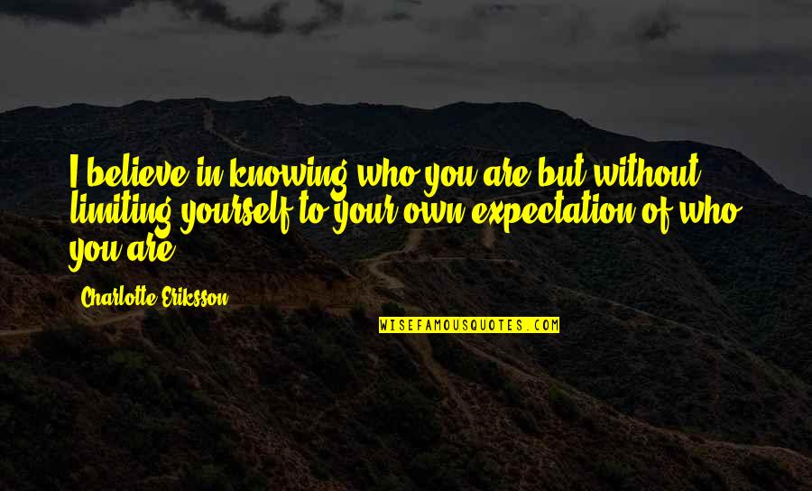 Passion For Learning Quotes By Charlotte Eriksson: I believe in knowing who you are but
