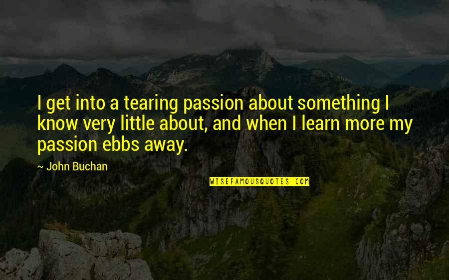 Passion For Learning Quotes By John Buchan: I get into a tearing passion about something