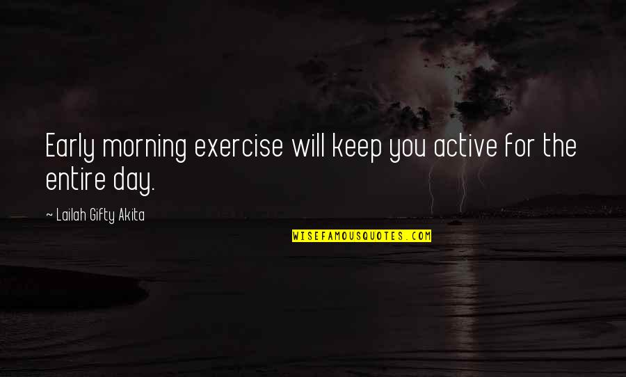 Passion For Learning Quotes By Lailah Gifty Akita: Early morning exercise will keep you active for