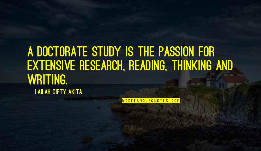 Passion For Learning Quotes By Lailah Gifty Akita: A doctorate study is the passion for extensive