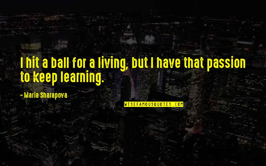 Passion For Learning Quotes By Maria Sharapova: I hit a ball for a living, but