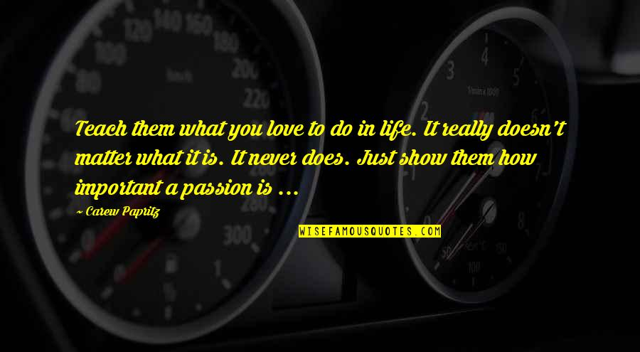 Passion To Teach Quotes By Carew Papritz: Teach them what you love to do in