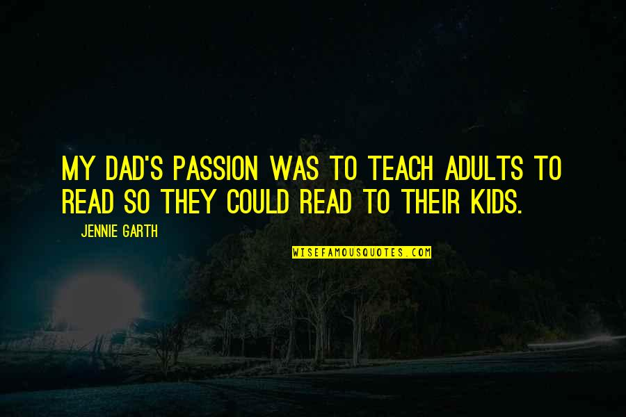 Passion To Teach Quotes By Jennie Garth: My dad's passion was to teach adults to