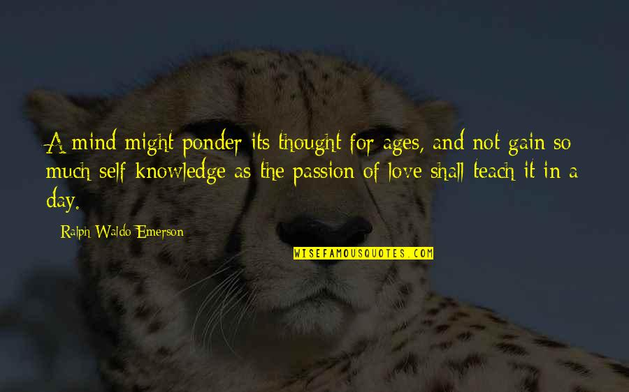 Passion To Teach Quotes By Ralph Waldo Emerson: A mind might ponder its thought for ages,