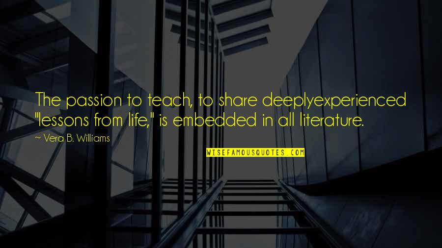 """Passion To Teach Quotes By Vera B. Williams: The passion to teach, to share deeplyexperienced """"lessons"""