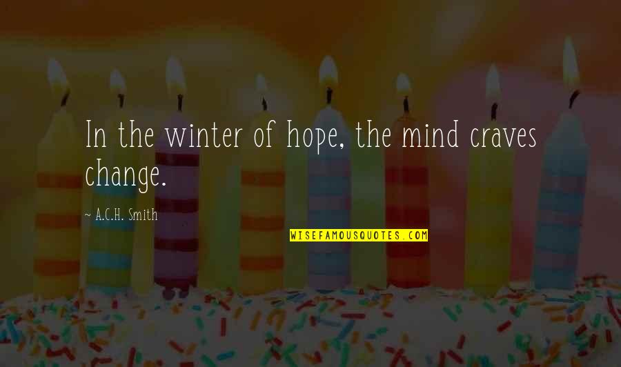 Passion Unleashed Quotes By A.C.H. Smith: In the winter of hope, the mind craves