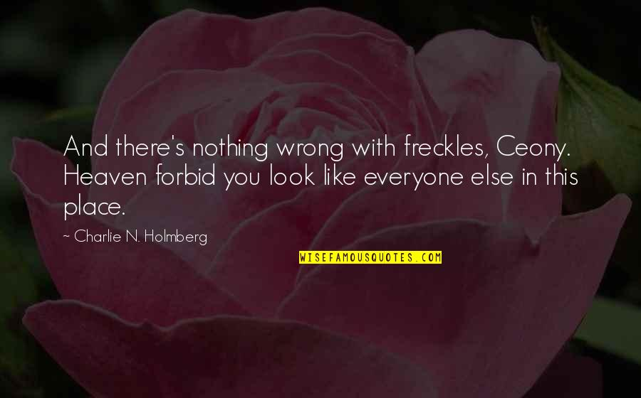 Passion Unleashed Quotes By Charlie N. Holmberg: And there's nothing wrong with freckles, Ceony. Heaven