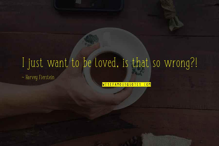 Passive Aggressive People Quotes By Harvey Fierstein: I just want to be loved, is that