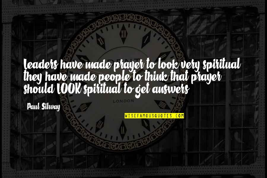 Passive Aggressive People Quotes By Paul Silway: Leaders have made prayer to look very spiritual;