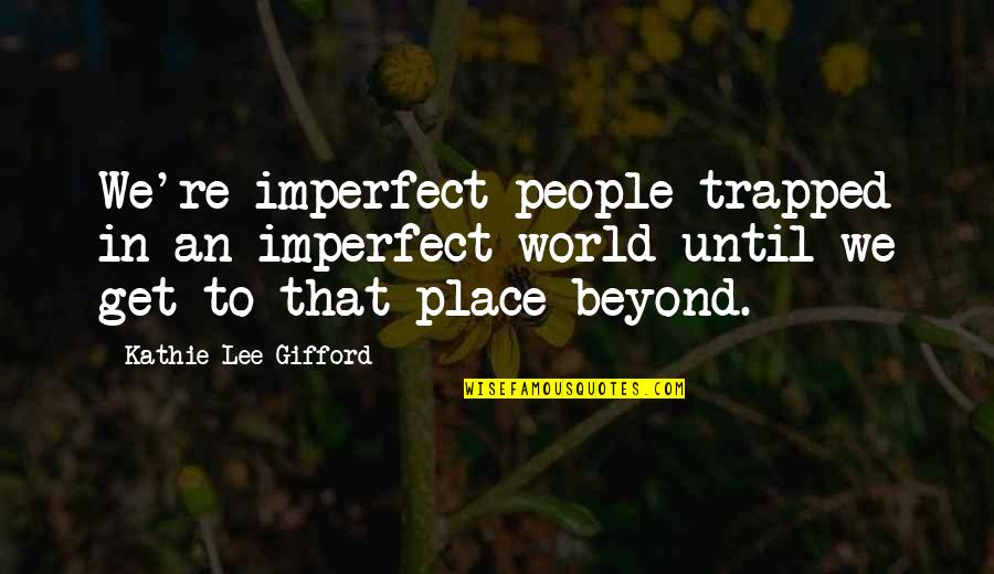 Passport Cutty Quotes By Kathie Lee Gifford: We're imperfect people trapped in an imperfect world