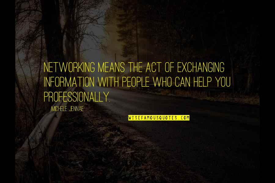 Passport Cutty Quotes By Michele Jennae: Networking means the act of exchanging information with