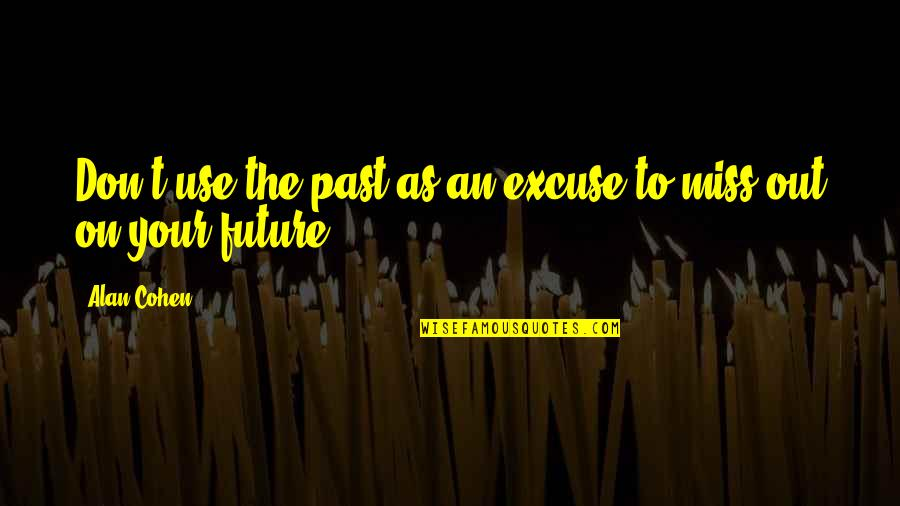 Past And Future Love Quotes By Alan Cohen: Don't use the past as an excuse to