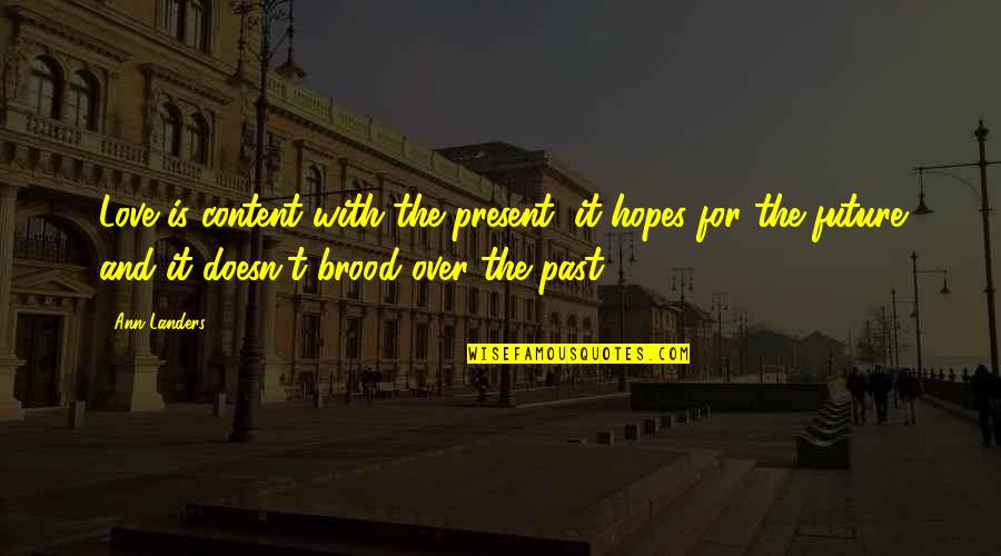 Past And Future Love Quotes By Ann Landers: Love is content with the present, it hopes