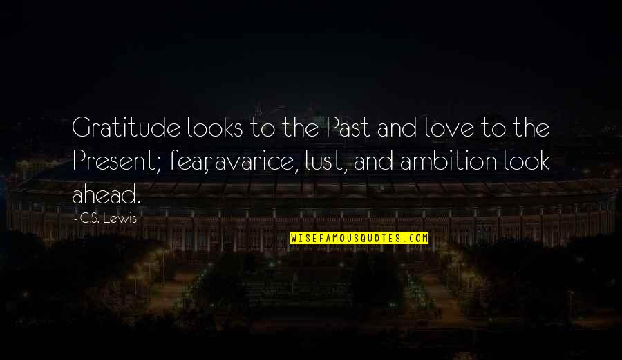Past And Future Love Quotes By C.S. Lewis: Gratitude looks to the Past and love to