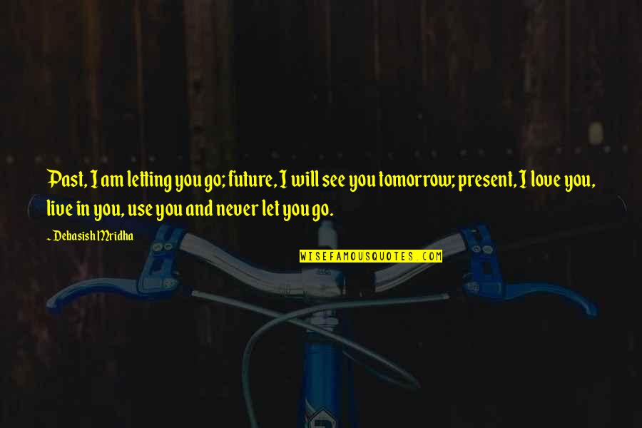 Past And Future Love Quotes By Debasish Mridha: Past, I am letting you go; future, I