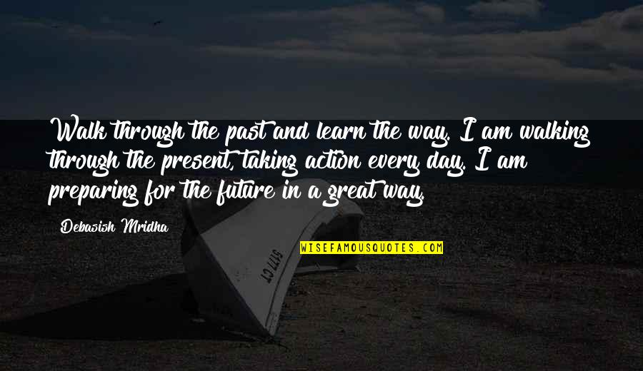 Past And Future Love Quotes By Debasish Mridha: Walk through the past and learn the way.