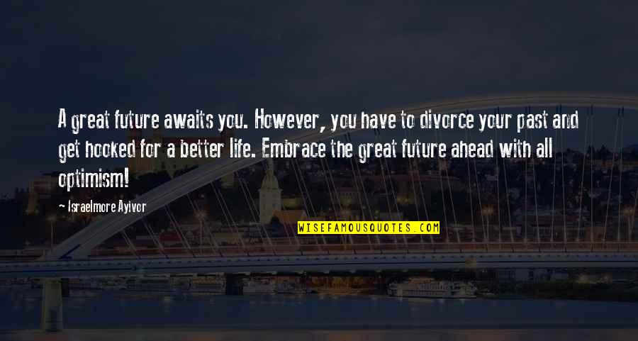 Past And Future Love Quotes By Israelmore Ayivor: A great future awaits you. However, you have