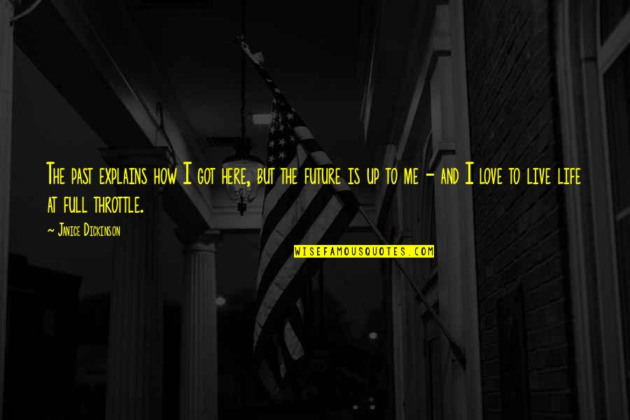 Past And Future Love Quotes By Janice Dickinson: The past explains how I got here, but
