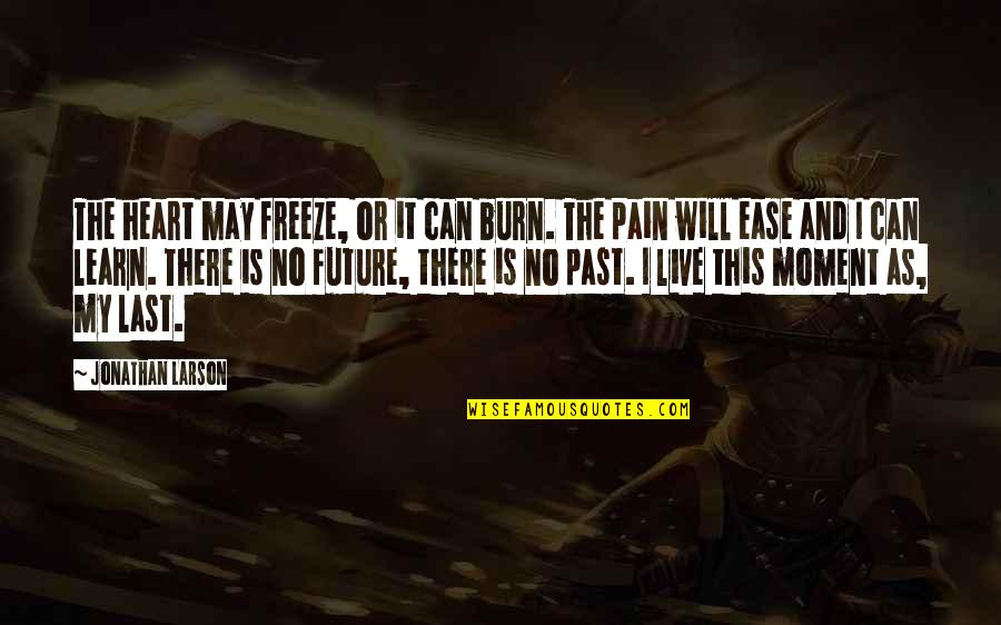 Past And Future Love Quotes By Jonathan Larson: The heart may freeze, or it can burn.