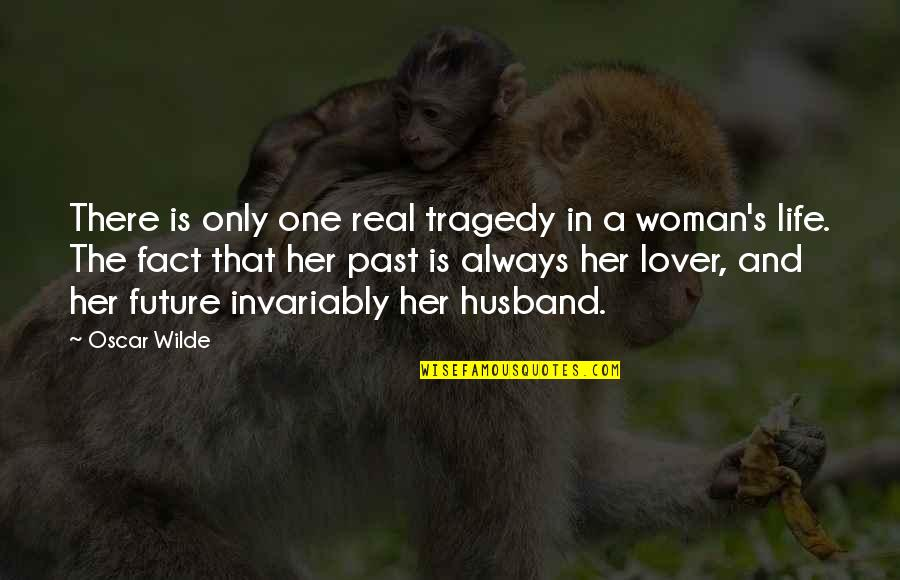 Past And Future Love Quotes By Oscar Wilde: There is only one real tragedy in a