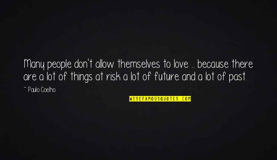 Past And Future Love Quotes By Paulo Coelho: Many people don't allow themselves to love ...