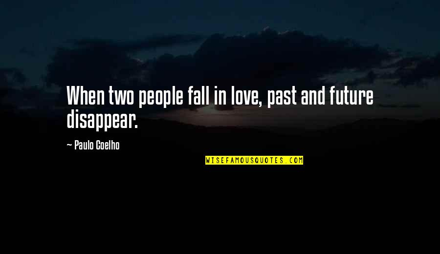 Past And Future Love Quotes By Paulo Coelho: When two people fall in love, past and