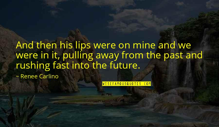 Past And Future Love Quotes By Renee Carlino: And then his lips were on mine and