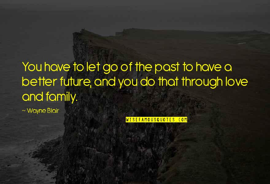 Past And Future Love Quotes By Wayne Blair: You have to let go of the past