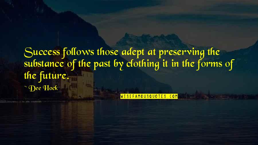 Past And Future Success Quotes By Dee Hock: Success follows those adept at preserving the substance