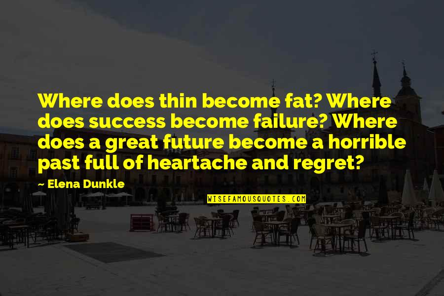 Past And Future Success Quotes By Elena Dunkle: Where does thin become fat? Where does success