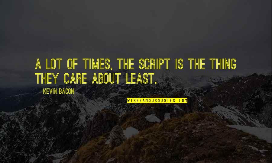 Past And Future Success Quotes By Kevin Bacon: A lot of times, the script is the