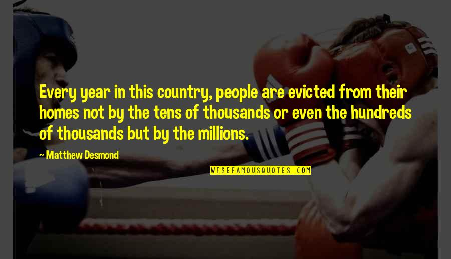 Past And Future Success Quotes By Matthew Desmond: Every year in this country, people are evicted