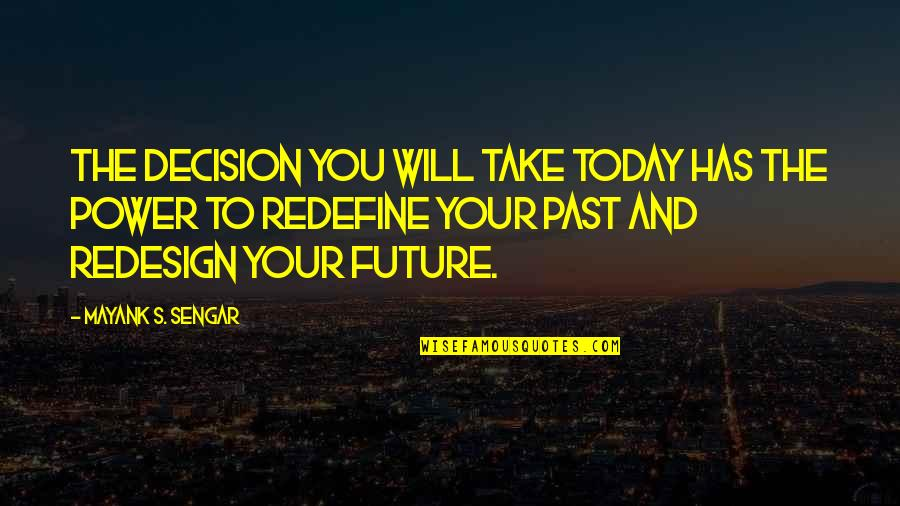 Past And Future Success Quotes By Mayank S. Sengar: The decision you will take today has the