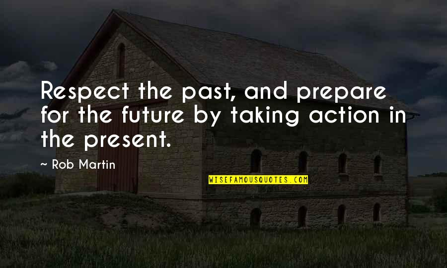Past And Future Success Quotes By Rob Martin: Respect the past, and prepare for the future