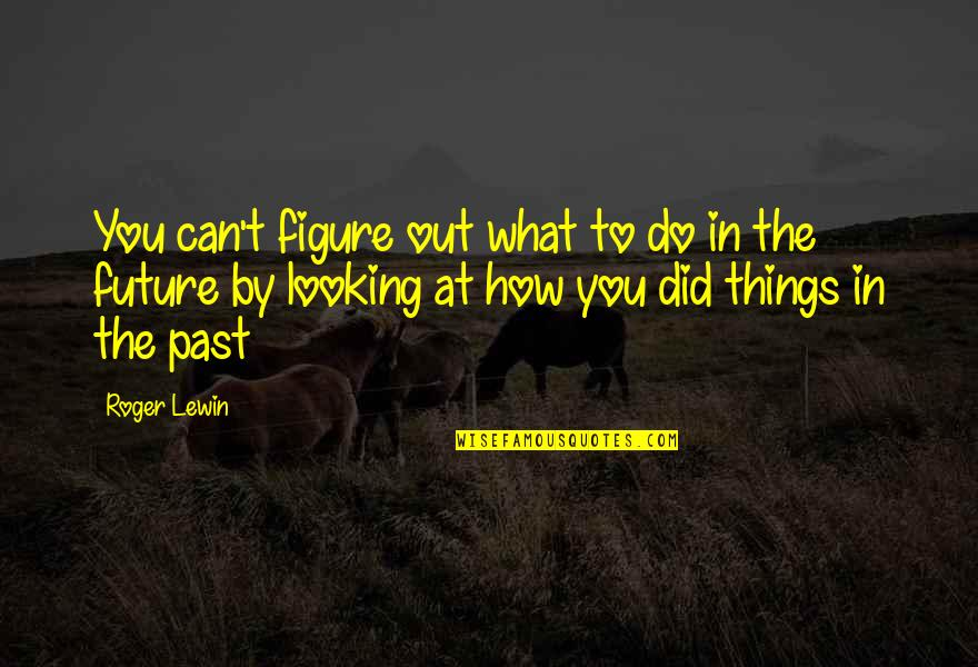 Past And Future Success Quotes By Roger Lewin: You can't figure out what to do in