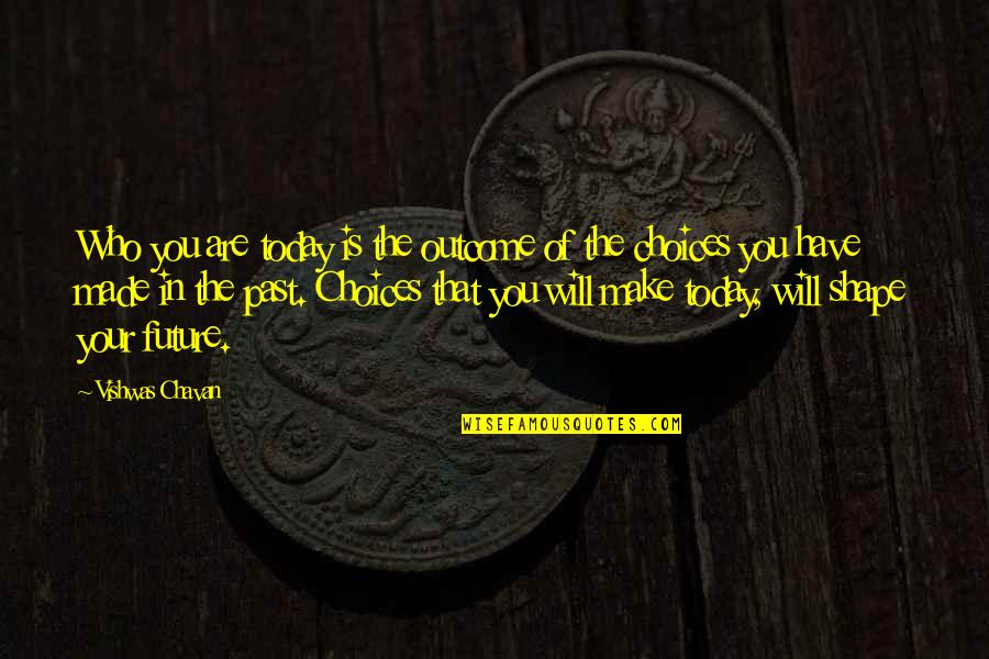 Past And Future Success Quotes By Vishwas Chavan: Who you are today is the outcome of