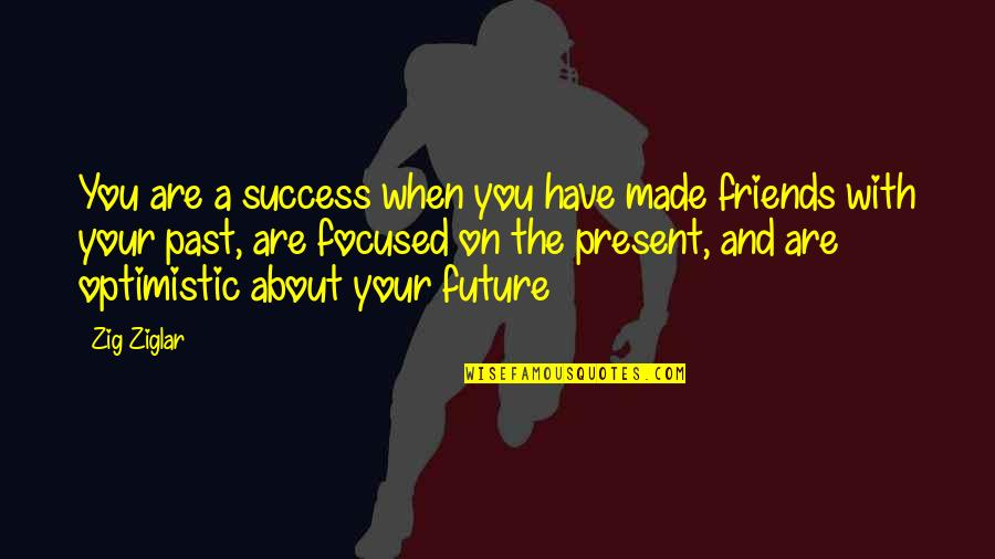 Past And Future Success Quotes By Zig Ziglar: You are a success when you have made