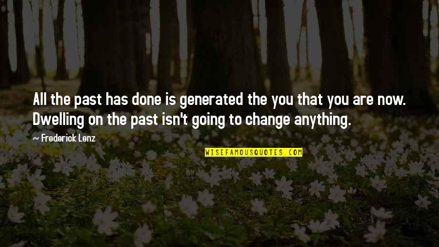 Past Dwelling Quotes By Frederick Lenz: All the past has done is generated the