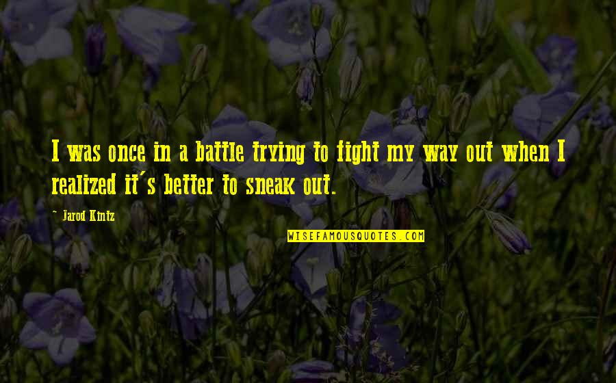 Past Dwelling Quotes By Jarod Kintz: I was once in a battle trying to