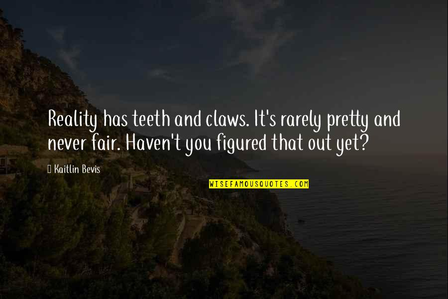 Past Dwelling Quotes By Kaitlin Bevis: Reality has teeth and claws. It's rarely pretty