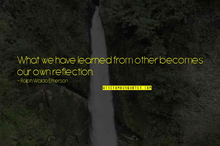 Past Dwelling Quotes By Ralph Waldo Emerson: What we have learned from other becomes our